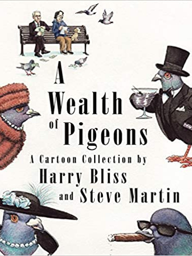 A WEALTH OF PIGEONS by Harry Bliss and Steve Martin  $28.00 hardcover 9781250262899