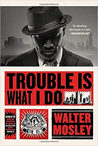 TROUBLE IS WHAT I DO by Walter Mosley  $15.99 paperback 9780316491150