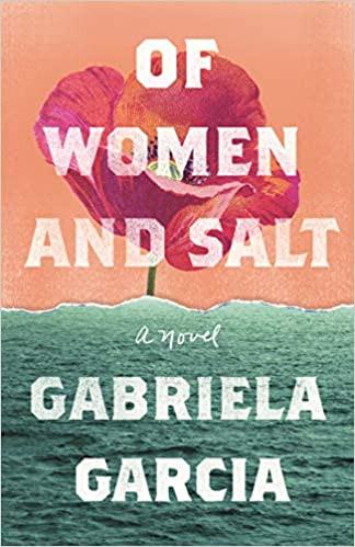 OF WOMEN AND SALT by Gabriela Garcia  $26.99 hardcover 9781250776686