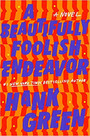 A BEAUTIFULLY FOOLISH ENDEAVOR by Hank Green $27.00 hardcover 9781524743475