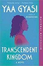 TRANSCENDENT KINGDOM by Yaa Gyasi  $16.00 paperback 9781984899767