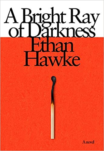 A BRIGHT RAY OF DARKNESS by Ethan Hawke  $27.95 hardcover 9780385352383