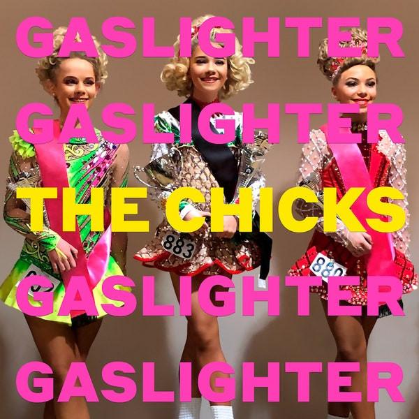 GASLIGHTER The Chicks