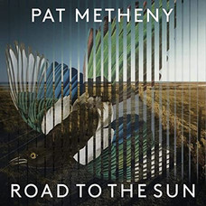ROAD TO THE SUN Pat Metheny