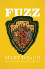 FUZZ by Mary Roach  $26.95 hardcover 9781324001935