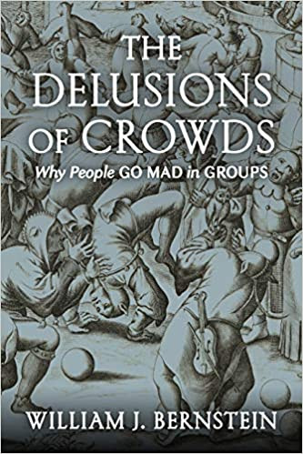 THE DELUSION OF CROWDS by William J Bernstein  $35.00 hardcover 9780802157096