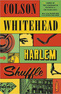 HARLEM SHUFFLE by Colson Whitehead  $28.95 hardcover 9780385545136