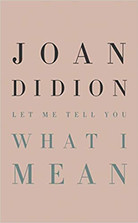 LET ME TELL YOU WHAT I MEAN by Joan Didion  $23.00 hardcover 9780593318485