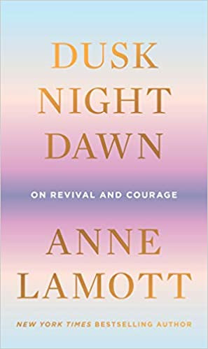 DUSK NIGHT DAWN by Anne Lamott  $20.00 hardcover 9780593189696