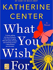 WHAT YOU WISH FOR by Katherine Center  $16.99 paperback 9781250219374