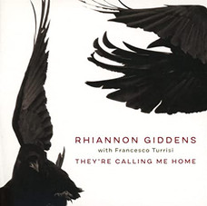 THEYRE CALLING ME HOMES by Rhiannon Giddens