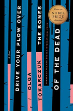 DRIVE YOUR PLOW OVER THE BONES OF THE DEAD by Olg Tokarczuk  $17.00 paperback 9780525541349