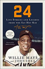 24  LIFE STORIES AND LESSONS FROM THE SAY HEY KID by Willie Mays  $18.99 paperback 9781250828354