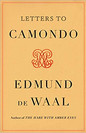 LETTERS TO CAMONDO by Edmund de Waal  $28.00 hardcover 9780374603489