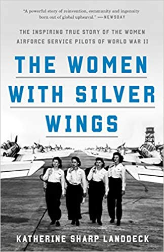 THE WOMEN WITH SILVER WINGS by Katherine Sharp Landdeck $18.00 paperback 9781524762827