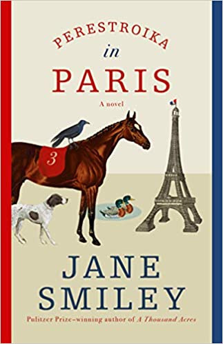 PERESTROIKA IN PARIS by Jane Smiley  $26.95 hardcover 9780525520351
