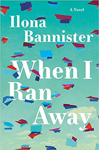 WHEN I RAN AWAY by Ilona Bannister  $27.00 hardcover 9780385546171