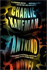 ANTKIND by Charlie Kaufman  $18.00 paperback 9780399589690