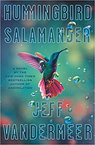 HUMMINGBIRD SALAMANDER by Jeff Vandermeer  $27.00 hardcover 9780374173548