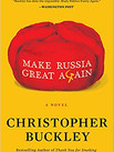 MAKE RUSSIA GREAT AGAIN by Christopher Buckley  $17.00 paperback 9781982157470
