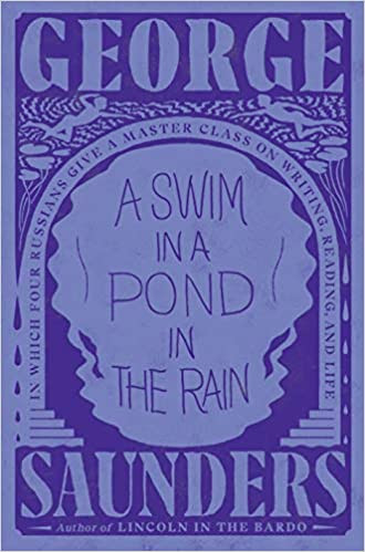 A SWIM IN A POND IN THE RAIN by George Saunders  $28.00 hardcover 9781984856029
