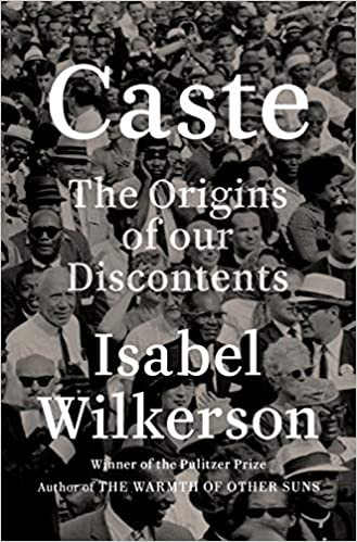 CASTE: THE ORIGINS OF OUR DISCONTENTS by Isabel Wilkerson $32.00 hardcover 9780593230251