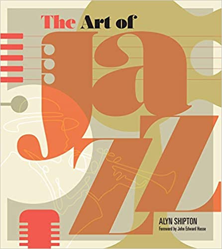 THE ART OF JAZZ by Alyn Shipton  $35.00 hardcover 9781623545048