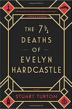 THE 7 1/2 DEATHS OF EVELYN HARDCASTLE by Stuart Turton  $16.99 paperback 9781492670124