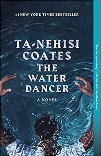 THE WATER DANCER by Ta-Nehisi Coates  $18.00 paperback 9780399590610