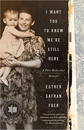 I WANT YOU TO KNOW WE'RE STILL HERE by Esther Safran Foer  $17.00 paperback 9780525575993