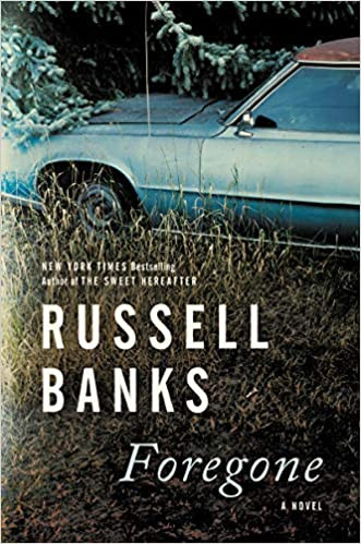 FOREGONE by Russell Banks  $28.99 hardcover 9780063036758