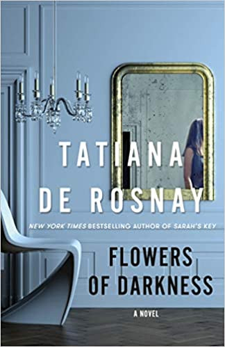 FLOWERS OF DARKNESS by Tatiana de Rosnay  $27.99 hardcover 9781250272553