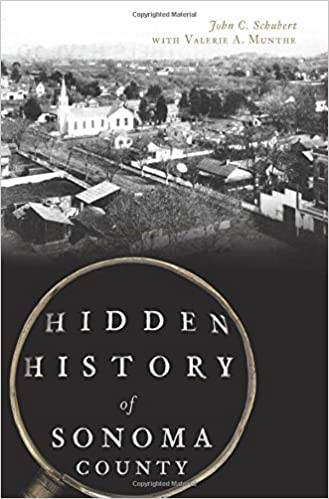 HIDDEN HISTORY OF SONOMA COUNTY by John C. Schubert $28.95 hardcover 9781540227362