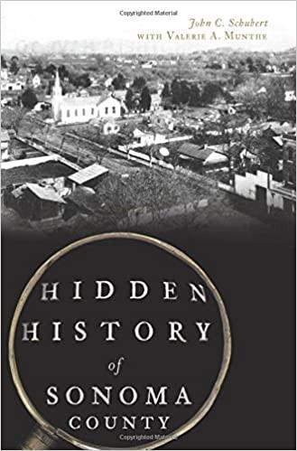 HIDDEN HISTORY OF SONOMA COUNTY by John C. Schubert $28.95 hardcover 9781540227362