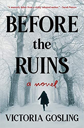 BEFORE THE RUINS by Victoria Gosling  $26.99 hardcover 9781250759153