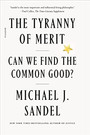 THE TYRANNY OF MERIT by Michael J Sandel  $18.00 paperback 9781250800060