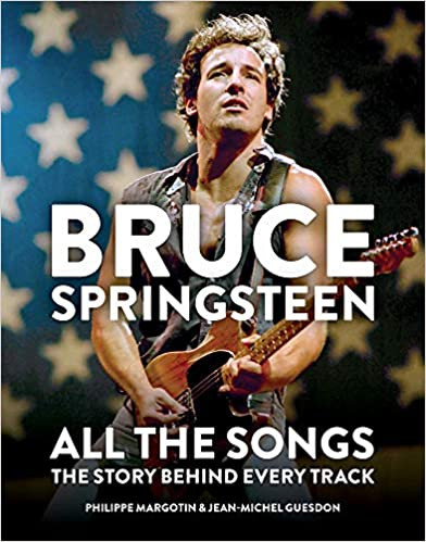 BRUCE SPRINGSTEEN: ALL THE SONGS by Philippe Martotin & Jean Michel Guedson  $60.00 hardcover 9781784726492