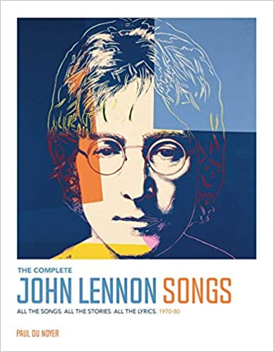 THE COMPLETE JOHN LENNON SONGS by Paul du Noyer  $35.00 hardcover 9781681885865