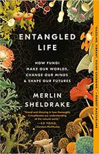 ENTANGLED LIFE by Merlin Sheldrake  $18.00 paperback 9780525510321