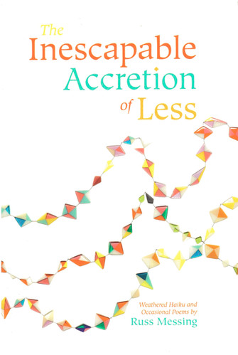 INESCAPABLE ACCRETION OF LESS by Russ Messing  $15.00 paperback 9780578614441