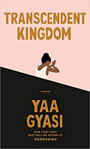 TRANSCENDENT KINGDOM by Yaa Gyasi  $27.95 hardcover 9780525658184