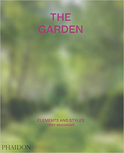THE GARDEN: ELEMENTS AND STYLES by Toby Musgrave  $69.95 hardcover 9781838660765