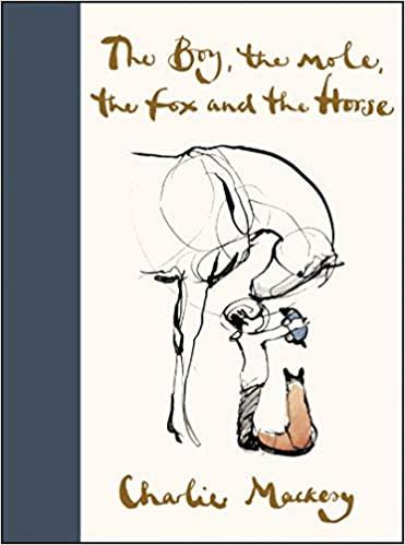 THE BOY, THE MOLE, THE FOX AND THE HORSE by Charlie Mackesy  $22.99 hardcover 9780062976581