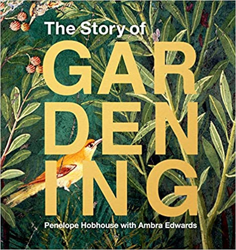 THE STORY OF GARDENING by Penelope Hobhouse  $60.00 hardcover 9781616899196