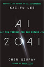 AI 2041 by Kai Fu Lee and Chen Qiufan  $30.00 hardcover 9780593238295