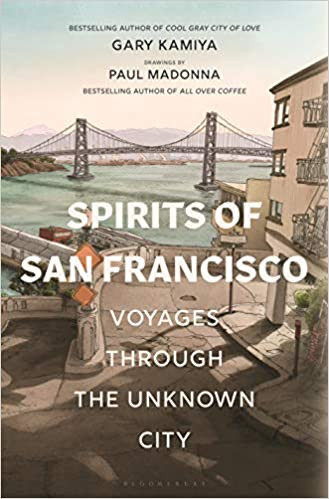 SPIRITS OF SAN FRANCISCO by Gary Kamiya  $28.00 hardcover 9781635575880