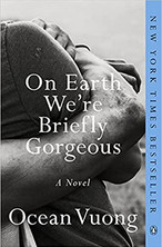 ON EARTH WE'RE BRIEFLY GORGEOUS by Ocean Vuong  $17.00 paperback 9780525562047