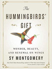 THE HUMMINGBIRD'S GIFT by Sy Montgomery  $20.00 hardcover 9781982176082