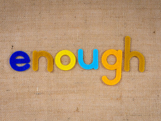 Enough - Monday Musing, August 9, 2021