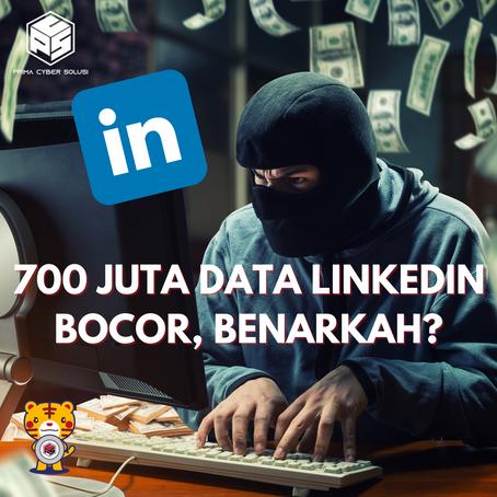 700 Juta Data Pengguna LinkedIn Di Jual, Benarkah?
